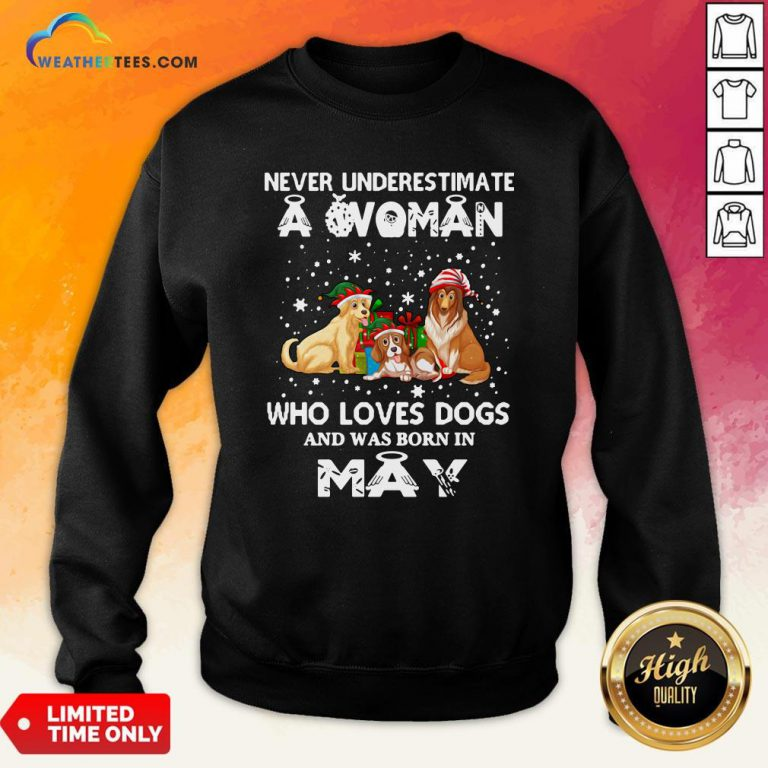 Official Never Understimate A Woman Who Loves Dogs And Was Born In May Sweatshirt