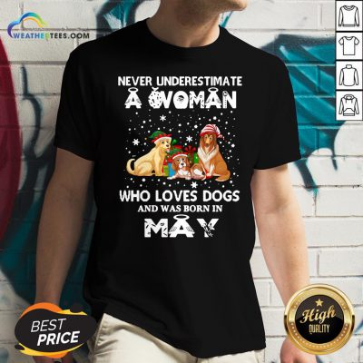 Official Never Understimate A Woman Who Loves Dogs And Was Born In May V-neck