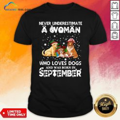 Official Never Understimate A Woman Who Loves Dogs And Was Born In September Shirt