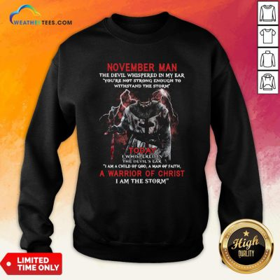 Official November Man The Devil Whispered In My Ear A Marrion Of Christ I Am The Storm Sweatshirt