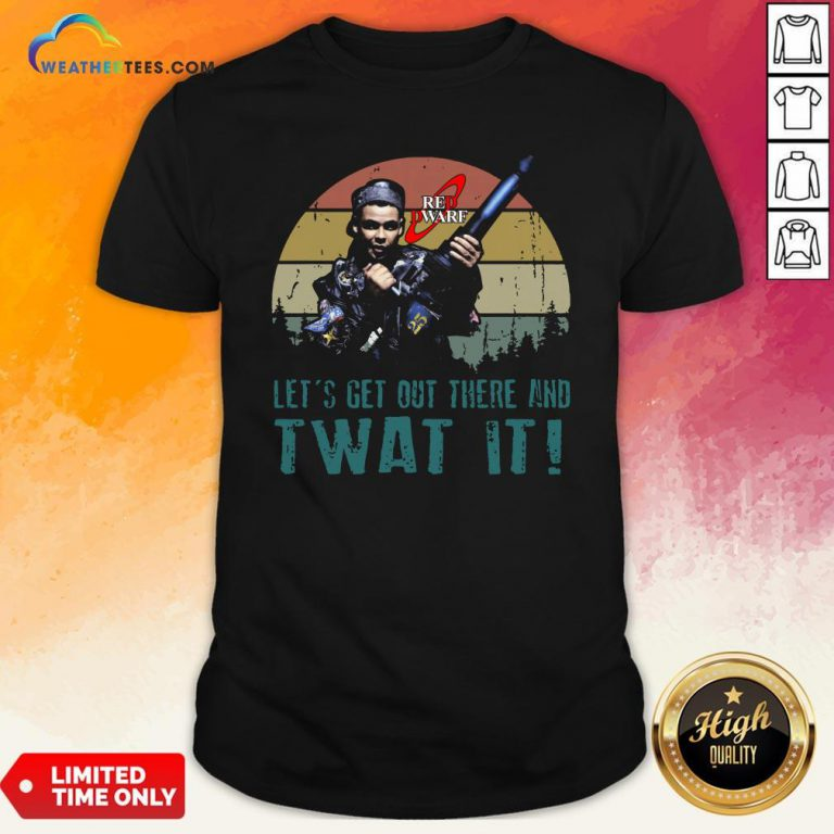 Official Red Dwarf Let's Get Out There And Twat It Vintage Shirt