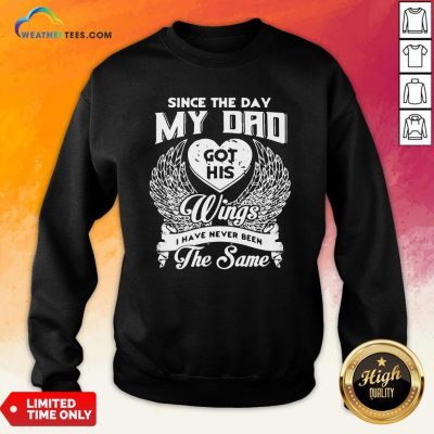 Official Since The Day My Dad Got His Wings I Have Never Been The Same Sweatshirt