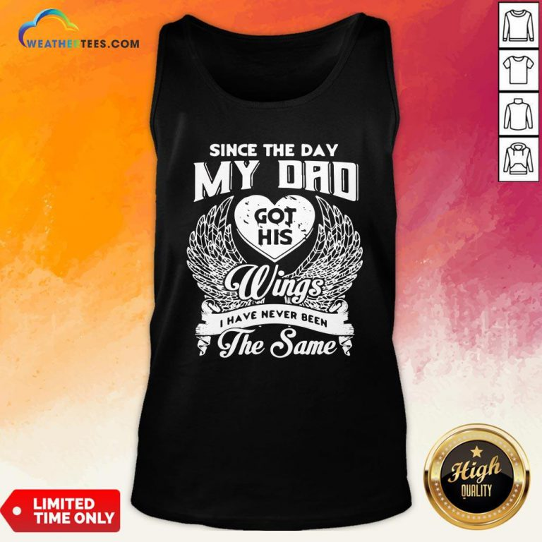 Official Since The Day My Dad Got His Wings I Have Never Been The Same Tank Top