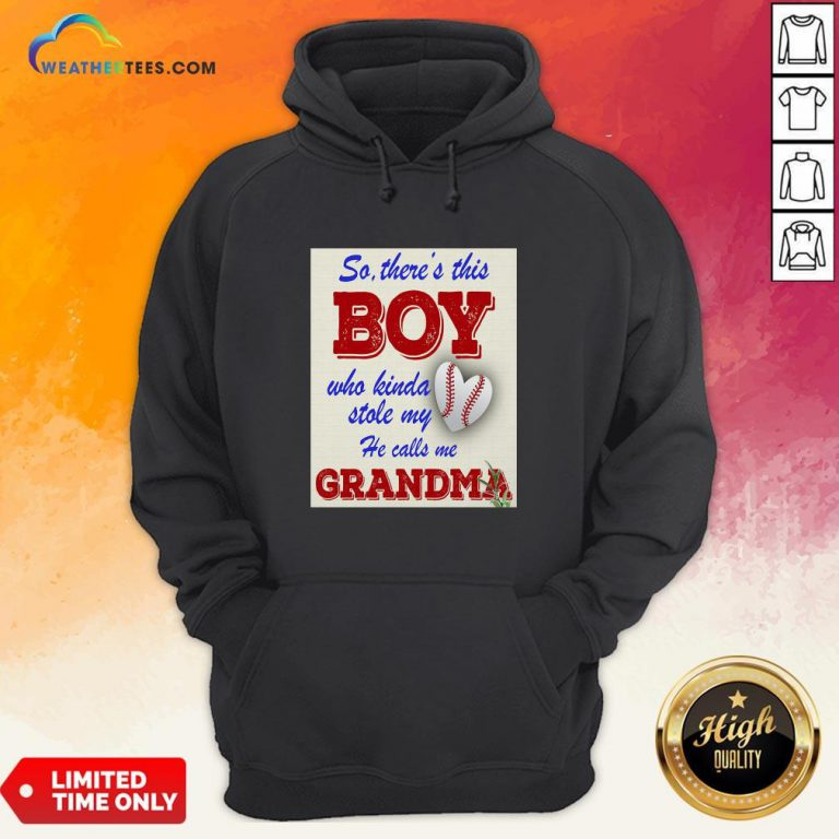 Official So There This Boy Who Kinda Stole My He Calls Me Grandma Hoodie