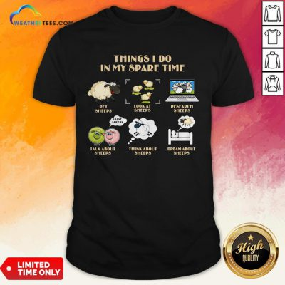 Official Things I Do In My Spare Time Pet Sheeps Look At Sheeps Research Sheeps Shirts - Design By Weathertees.com