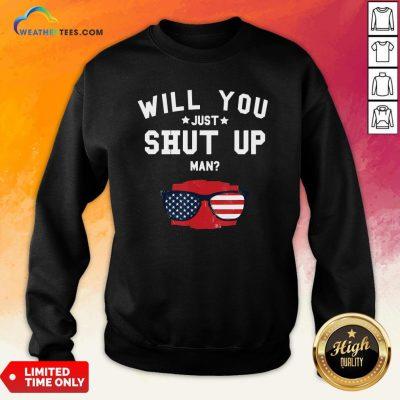 Official Will You Shut Up, Man Glass American Flag 2020 Sweatshirt