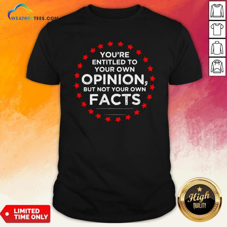 Official You're Entitled To Your Own Opinion But Not Your Own Facts 2020 Stars Shirt