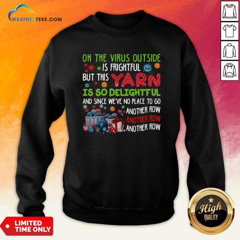 Oh The Virus Outside Is Frightful But This Yarn Is So Delightful And Since We'Ve No Place To Go Another Row Sweatshirt