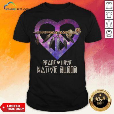Peace Love Native Blood Shirt