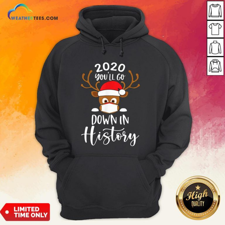 Post Reindeer Face Mask 2020 You'll Go Down In History Merry Christmas Hoodie - Design By Weathertees.com