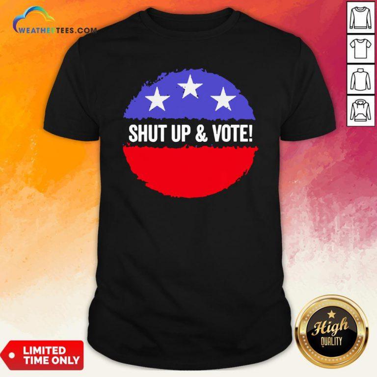 Premium Shut Up And Vote Shirt