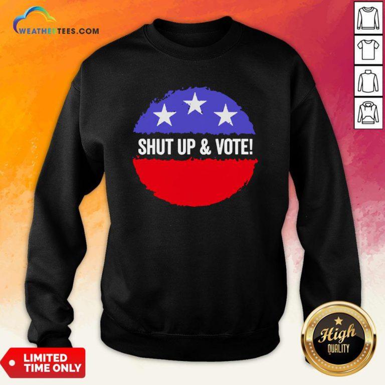 Premium Shut Up And Vote Sweatshirt