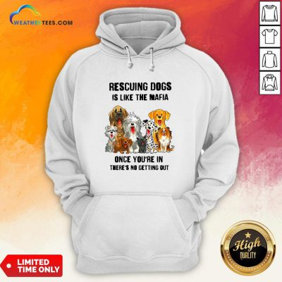 Rescuing Dogs Is Like The Mafia Once You'Re In There's No Getting Out Hoodie