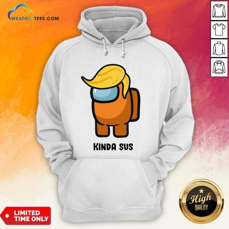 Run Donald Trump Among Us Kinda Sus Hoodie - Design By Weathertees.com