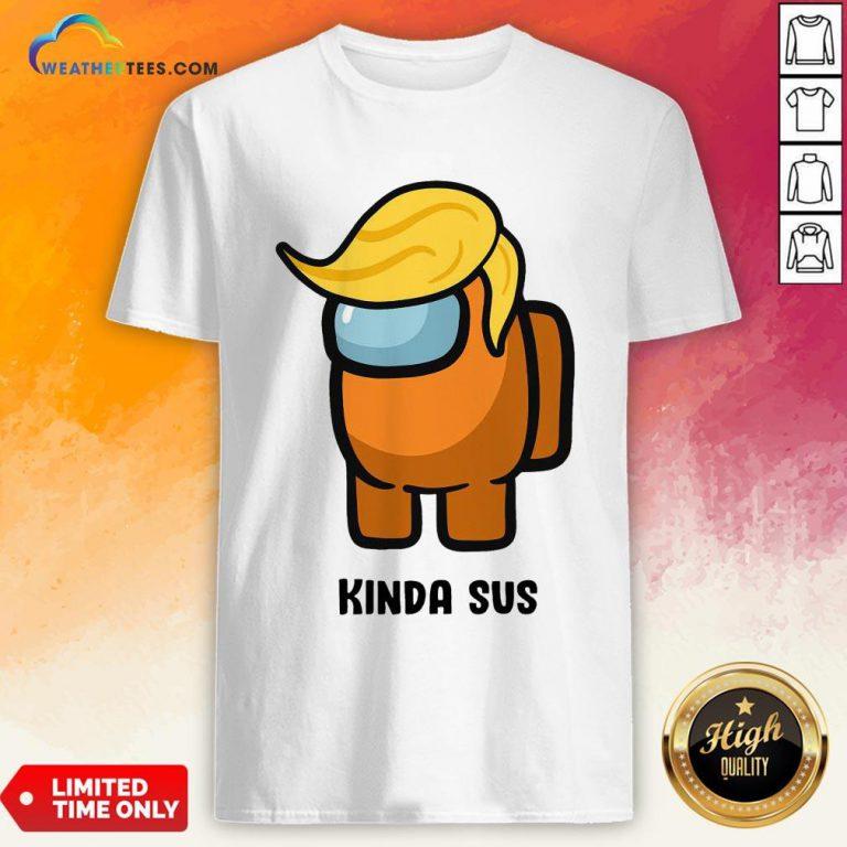 Run Donald Trump Among Us Kinda Sus Shirt - Design By Weathertees.com