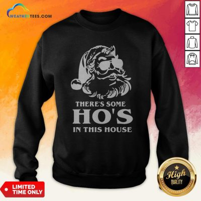 Santa Theres Some Hos In This House Sweatshirt