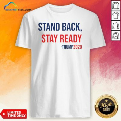 Stand Back Stay Ready Trump 2020 Shirt