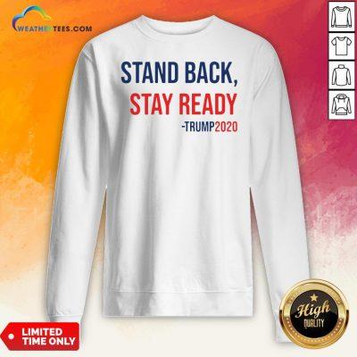 Stand Back Stay Ready Trump 2020 Sweatshirt