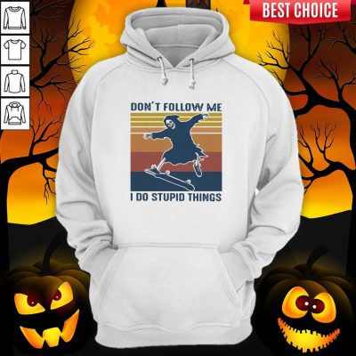 The Dead Don't Follow Me I Do Stupid Things Vintage Hoodie