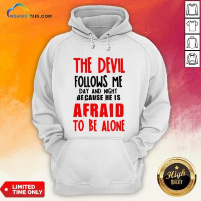 The Devil Follows Me Day And Night Because He Is Afraid To Be Alone Hoodie
