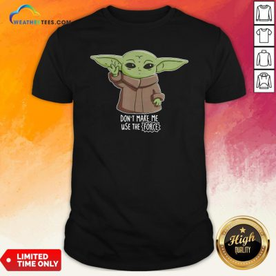 The Mandalorian The Child Don'T Make Me Use The Force Baby Yoda T-Shirt