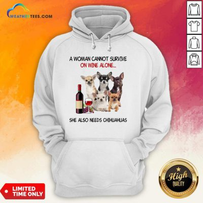 Thief A Woman Cannot Survive On Wine Alone She Also Needs Chihuahuas Hoodie