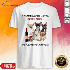 Thief A Woman Cannot Survive On Wine Alone She Also Needs Chihuahuas Shirt - Design By Weathertees.com