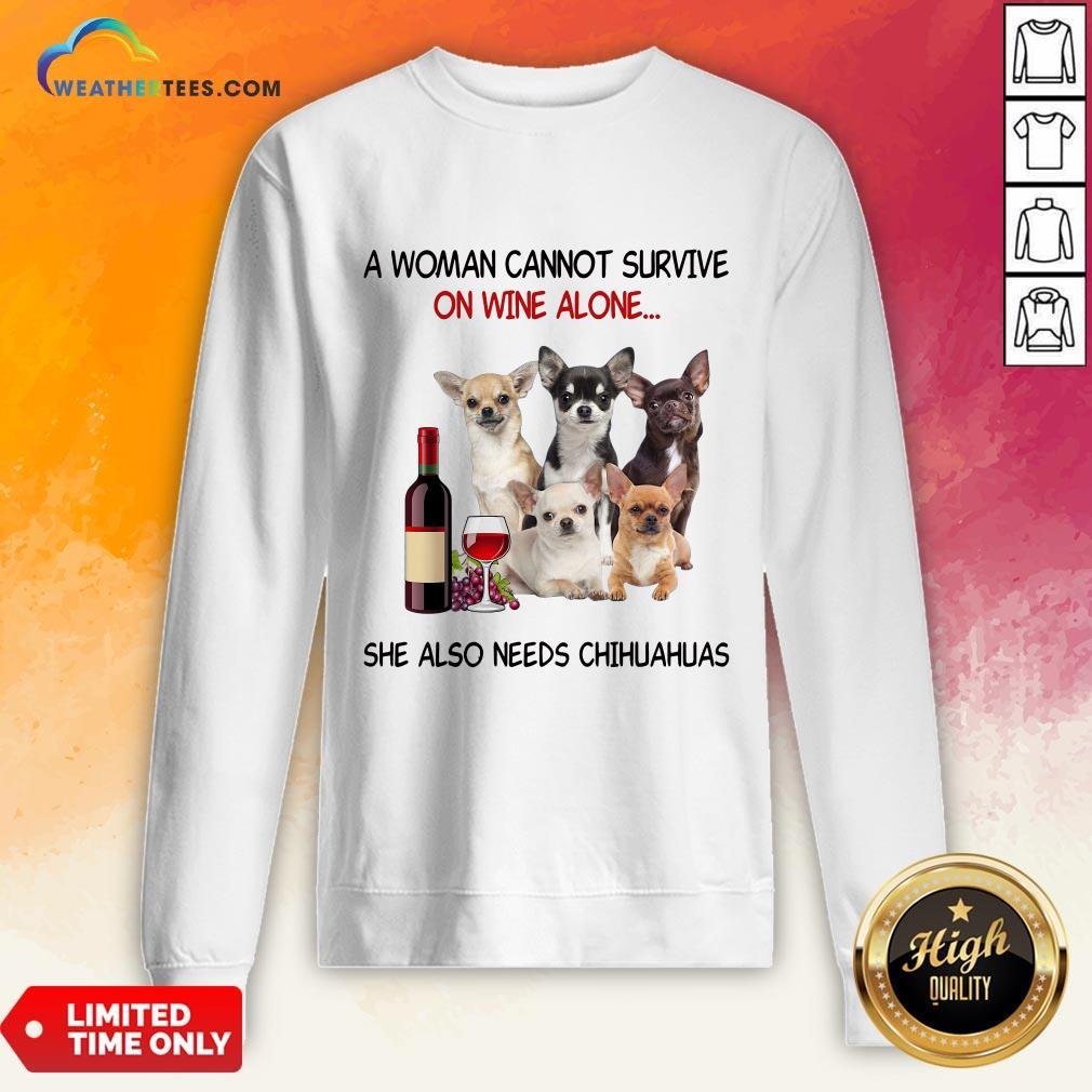 Thief A Woman Cannot Survive On Wine Alone She Also Needs Chihuahuas Sweatshirt - Design By Weathertees.com