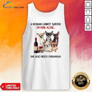 Thief A Woman Cannot Survive On Wine Alone She Also Needs Chihuahuas Tank Top - Design By Weathertees.com