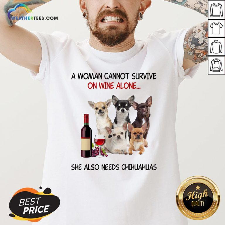 Thief A Woman Cannot Survive On Wine Alone She Also Needs Chihuahuas V-neck - Design By Weathertees.com