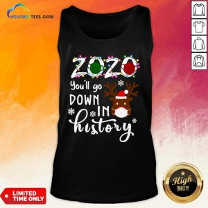Things Gnomies 2020 You'll Go Down In History Christmas Tank Top- Design By Weathertees.com