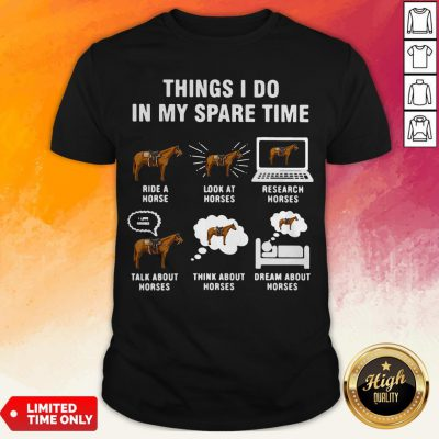 Things I Do In My Spaes Research Horses Shirt