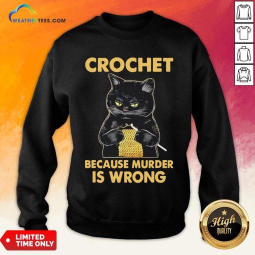 Waters Crochet Black Cat Murder Because Murder Is Wrong Sweatshirt - Design By Weathertees.com
