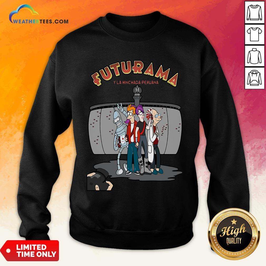Ways Futurama Y La Hinchada Peruana Sweatshirt - Design By Weathertees.com