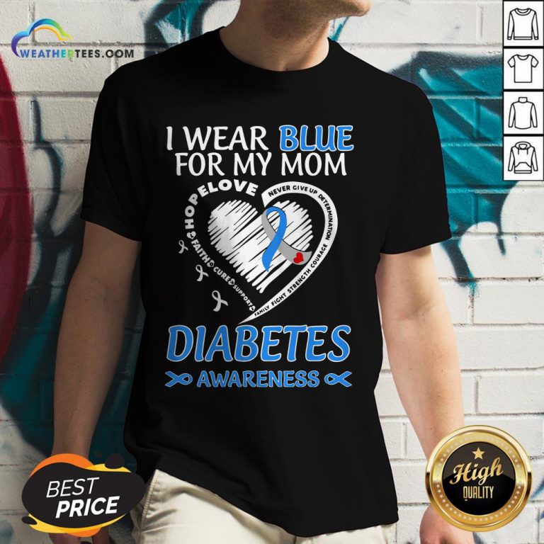Went I Wear Blue For My Mom Never Give Up Determination Family Fight Strength Diabetes Awareness V-neck- Design By Weathertees.com