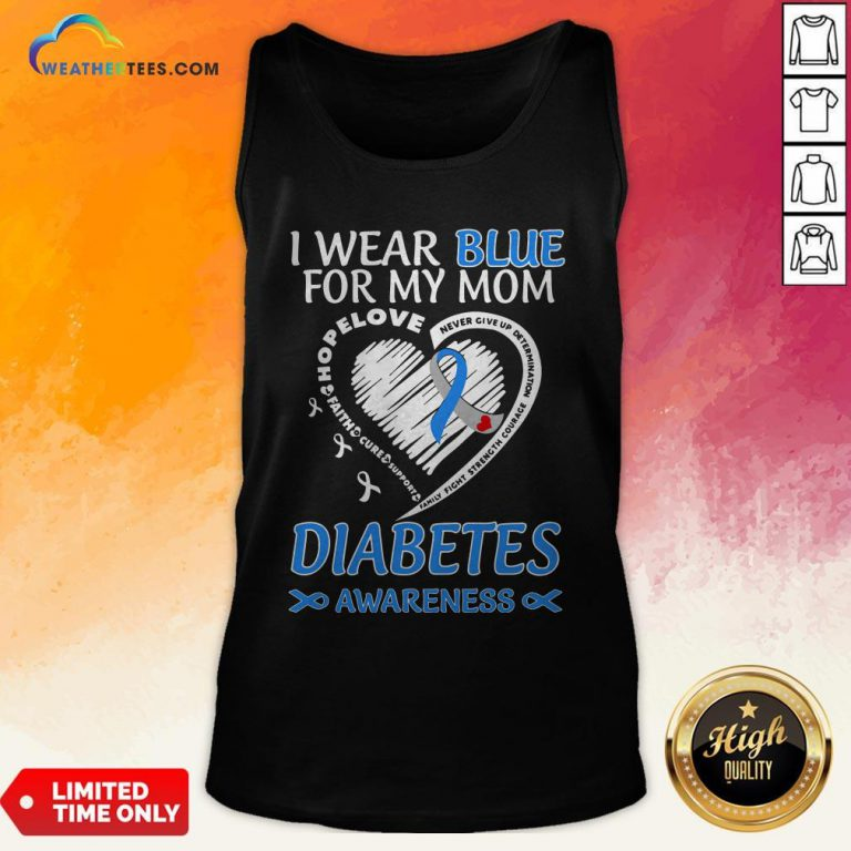 Went I Wear Blue For My Mom Never Give Up Determination Family Fight Strength Diabetes Awareness Tank Top - Design By Weathertees.com