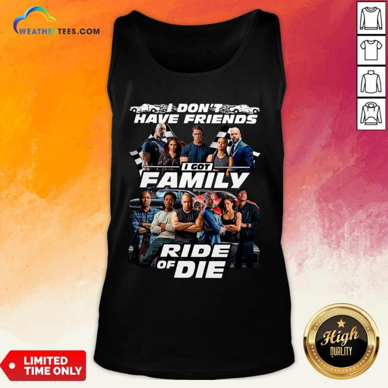 Why I Don't Have Friends I Got Family Ride Of Die Fast And Furious Tank Top - Design By Weathertees.com