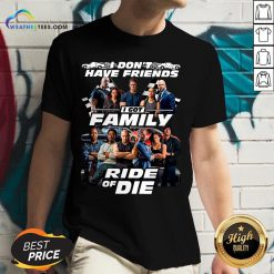 Why I Don't Have Friends I Got Family Ride Of Die Fast And Furious V-neck - Design By Weathertees.com