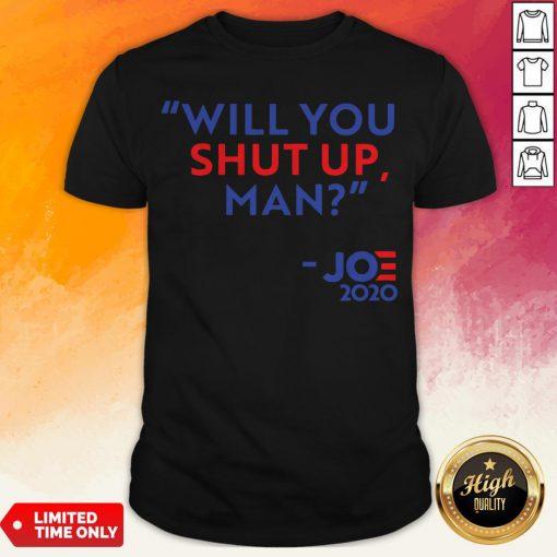 Will You Shut Up Man Joe Biden 2020 Shirt