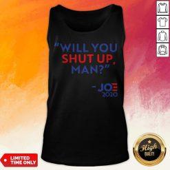 Will You Shut Up Man Joe Biden 2020 Tank Top