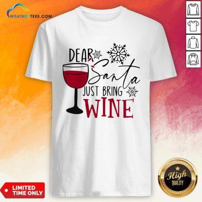 Yep Dear Santa Just Bring Wine Christmas Shirt - Design By Weathertees.com