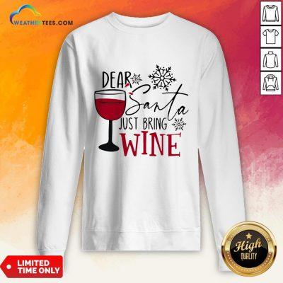 Yep Dear Santa Just Bring Wine Christmas Sweatshirt- Design By Weathertees.com