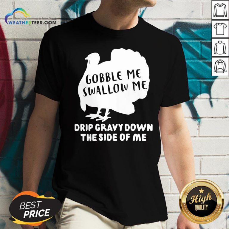Shut Top Gobble Me Swallow Me Drip Gravy Down The Side Of Me V-neck - Design By Weathertees.com
