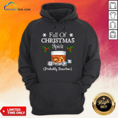 Awesome Full Of Christmas Spirit Probably Bourbon Hoodie - Design By Weathertees.com
