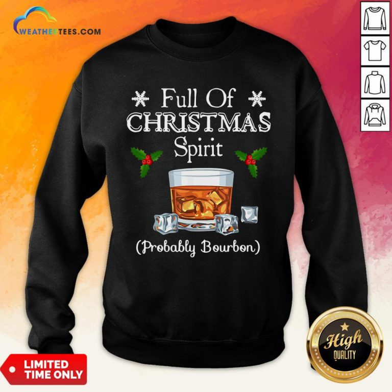 Awesome Full Of Christmas Spirit Probably Bourbon Sweatshirt - Design By Weathertees.com