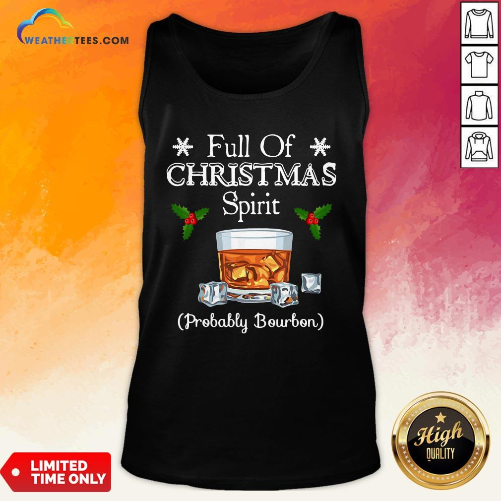 Awesome Full Of Christmas Spirit Probably Bourbon Tank Top - Design By Weathertees.com