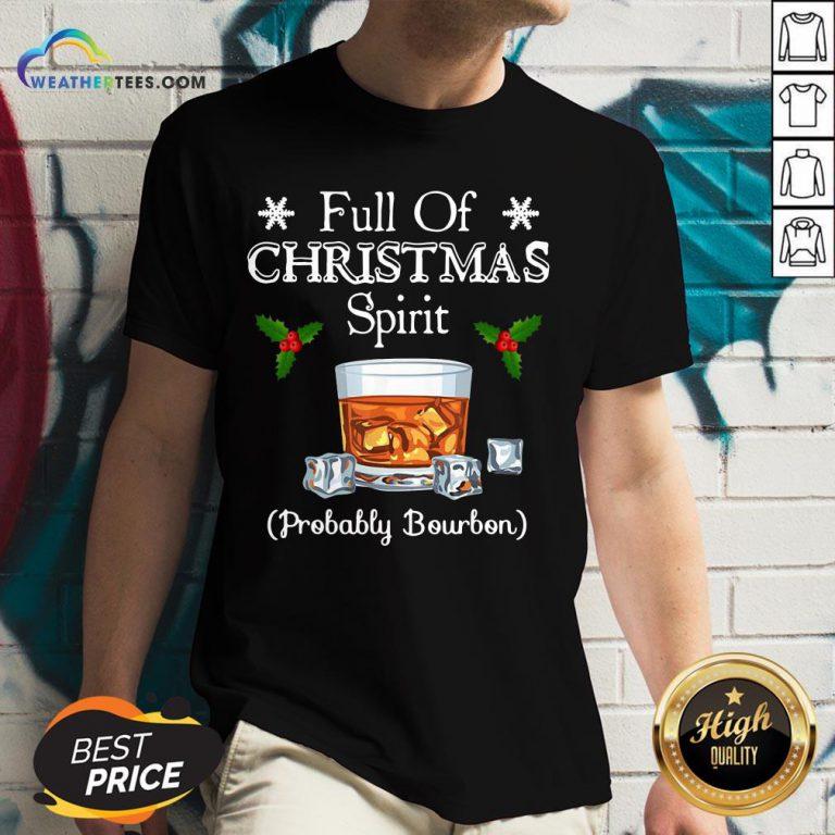 Awesome Full Of Christmas Spirit Probably Bourbon V-neck - Design By Weathertees.com