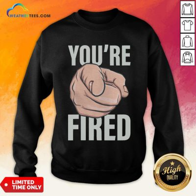 Awesome Trump You're Fired Pointing Election Sweatshirt- Design By Weathertees.com