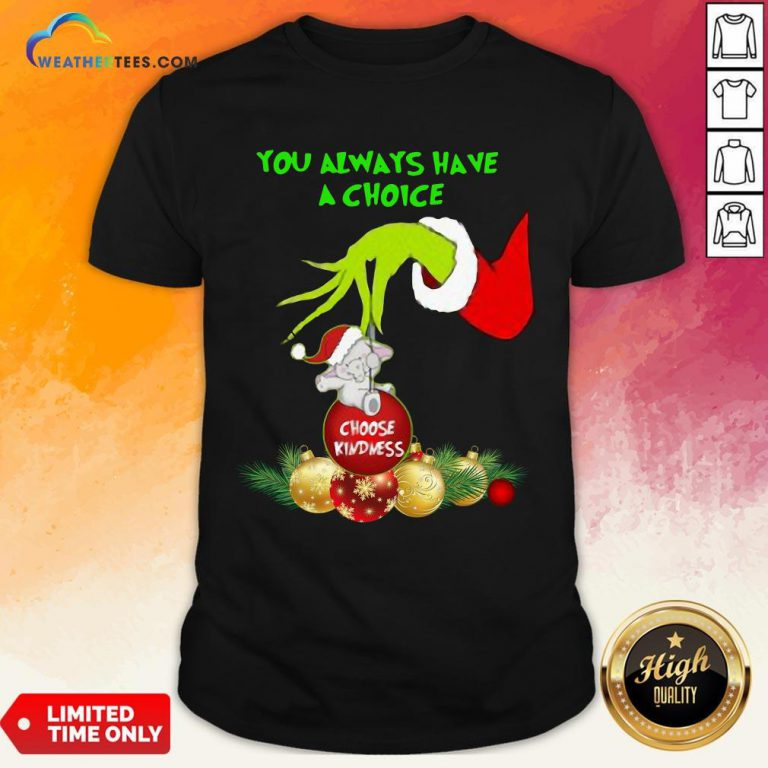 Bad Hand Grinch Holding Ornaments Elephant Choose Kindness You Always Have A Choice Christmas Shirt - Design By Weathertees.com