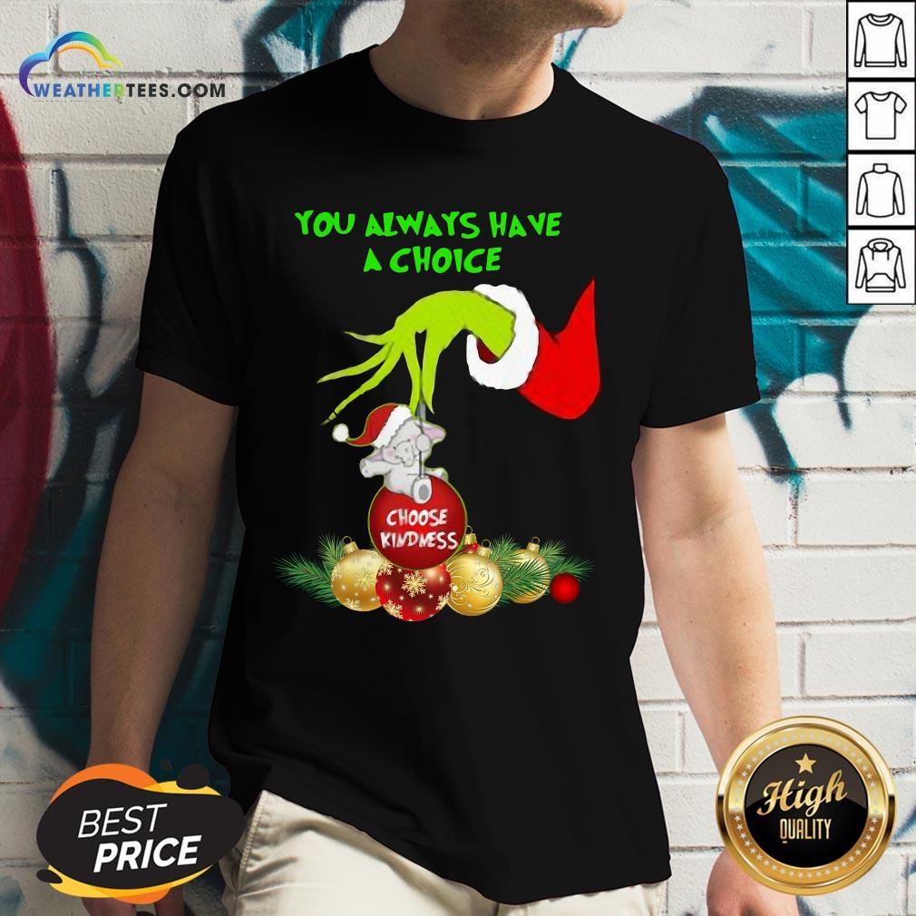 Bad Hand Grinch Holding Ornaments Elephant Choose Kindness You Always Have A Choice Christmas V-neck- Design By Weathertees.com